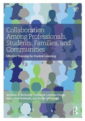 Collaboration Among Professionals, Students, Families, and Communities: Effective Teaming forStudentLearning