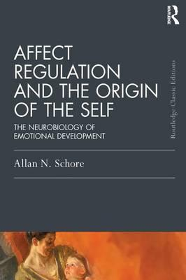Affect Regulation and the Origin of the Self: The Neurobiology ofEmotionalDevelopment