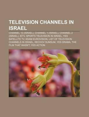 Television Channels in Israel: Channel 10 (Israel), Channel 1 (Israel),  Channel 2 (Israel), Ietv, Sports Television in Israel, Yes Satellite TV by