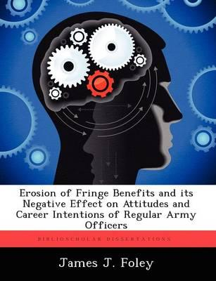 Erosion of Fringe Benefits and Its Negative Effect on Attitudes and Career Intentions of RegularArmyOfficers