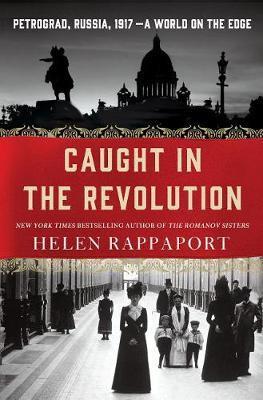 Caught in the Revolution: Petrograd,Russia,1917