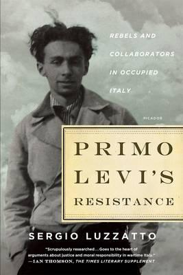 Primo Levi's Resistance: Rebels and Collaborators inOccupiedItaly