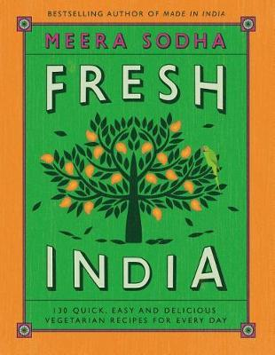 Fresh India: 130 Quick, Easy, and Delicious Vegetarian Recipes for Every Day