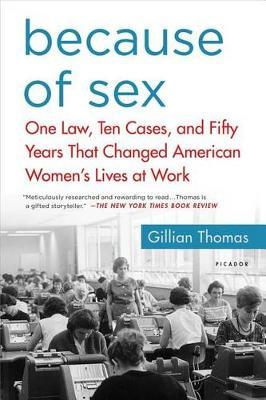 Because of Sex: One Law, Ten Cases, and Fifty Years That Changed American Women's Lives at Work
