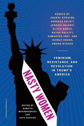 Nasty Women: Feminism, Resistance, and Revolution inTrump'sAmerica