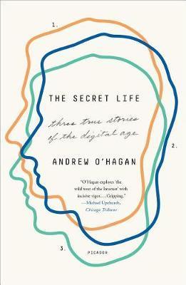 The Secret Life: Three True Stories of theDigitalAge