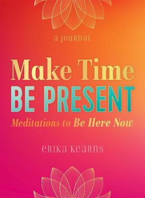 Make Time, be Present: Meditations to be Here Now