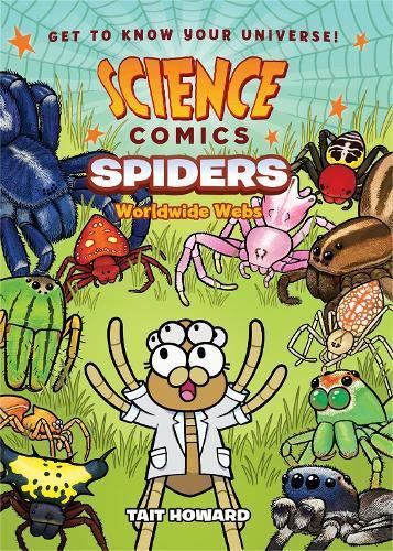 Science Comics: Spiders:WorldwideWebs