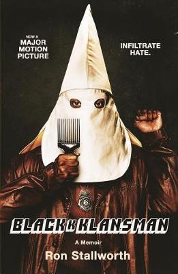 Black Klansman: Race, Hate, and the Undercover Investigation ofaLifetime