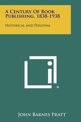 A Century of Book Publishing, 1838-1938: HistoricalandPersonal