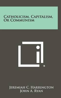 Catholicism, Capitalism, or Communism