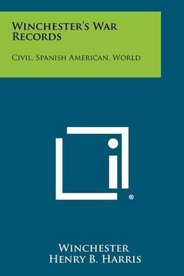 Winchester's War Records: Civil, SpanishAmerican,World
