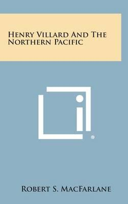Henry Villard and the Northern Pacific