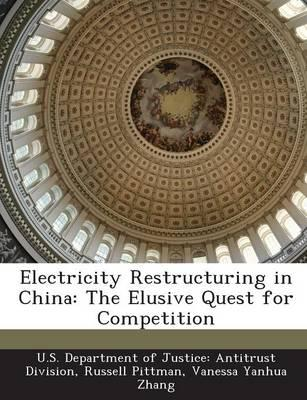 Electricity Restructuring in China: The Elusive Quest for Competition