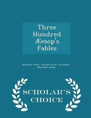 Three Hundred Aeesop's Fables - Scholar's Choice Edition
