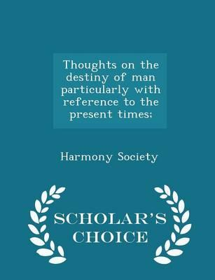 Thoughts on the Destiny of Man Particularly with Reference to the Present Times; - Scholar'sChoiceEdition