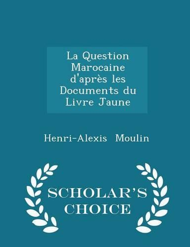 La Question Marocaine D Apres Les Documents Du Livre Jaune Scholar S Choice Edition