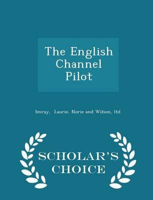 The English Channel Pilot - Scholar's Choice Edition by Norie and Wilson  Ltd Laurie, Imray