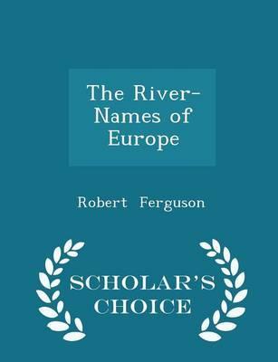 The River-Names of Europe - Scholar'sChoiceEdition