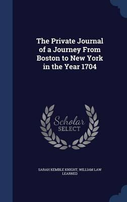 The Private Journal of a Journey from Boston to New York in theYear1704