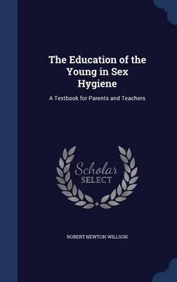 The Education of the Young in Sex Hygiene: A Textbook for ParentsandTeachers
