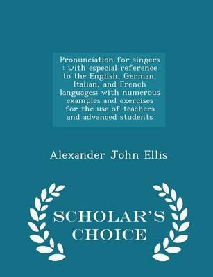 Pronunciation for Singers: With Especial Reference to the English, German,  Italian, and French Languages