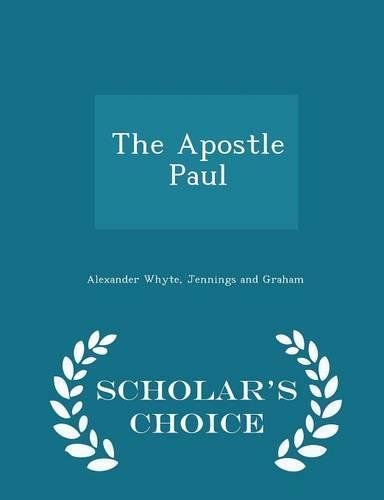 The Apostle Paul - Scholar's Choice Edition