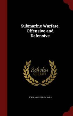 Submarine Warfare, Offensive and Defensive