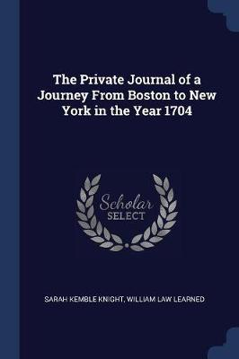 The Private Journal of a Journey from Boston to New York in the Year 1704