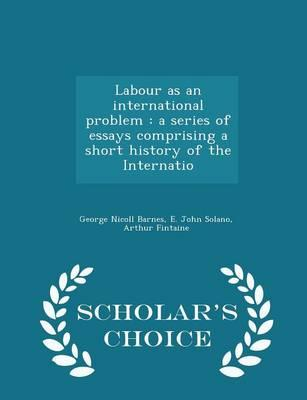 Labour as an International Problem: A Series of Essays Comprising a Short History of the Internatio - Scholar's Choice Edition
