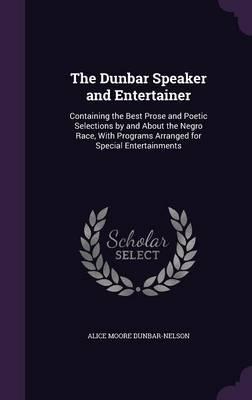 The Dunbar Speaker and Entertainer: Containing the Best Prose and Poetic Selections by and about the Negro Race, with Programs Arranged for Special Entertainments