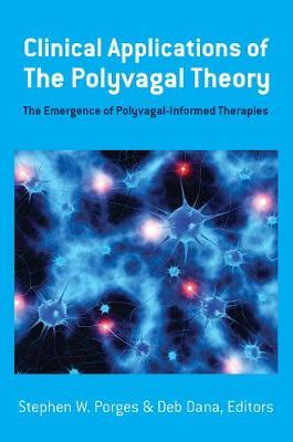 Clinical Applications of the Polyvagal Theory: The Emergence ofPolyvagal-InformedTherapies