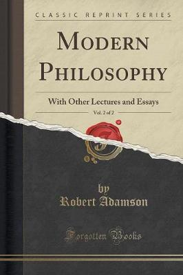 Modern Philosophy, Vol. 2 of 2: With Other Lectures and Essays(ClassicReprint)