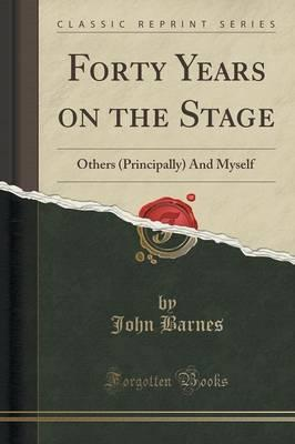 Forty Years on the Stage: Others (Principally) and Myself(ClassicReprint)