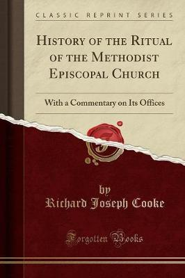 History of the Ritual of the Methodist Episcopal Church: With a Commentary on Its Offices (Classic Reprint)