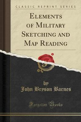 Elements of Military Sketching and Map Reading(ClassicReprint)
