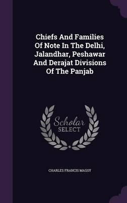 Chiefs and Families of Note in the Delhi, Jalandhar, Peshawar and Derajat Divisions of the Panjab
