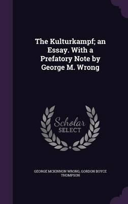 The Kulturkampf; An Essay. with a Prefatory Note by George M. Wrong