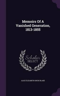 Memoirs of a VanishedGeneration,1813-1855