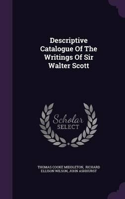 Descriptive Catalogue of the Writings of Sir Walter Scott
