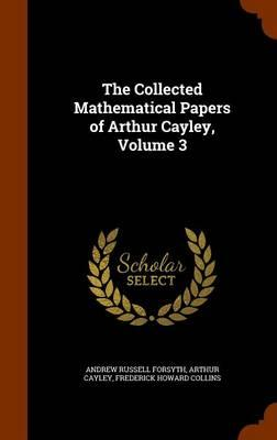 The Collected Mathematical Papers of Arthur Cayley,Volume3
