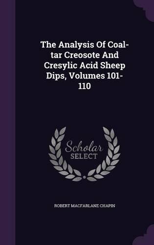 The Analysis of Coal-Tar Creosote and Cresylic Acid Sheep Dips,Volumes101-110
