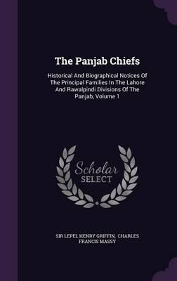 The Panjab Chiefs: Historical and Biographical Notices of the Principal Families in the Lahore and Rawalpindi Divisions of the Panjab,Volume1