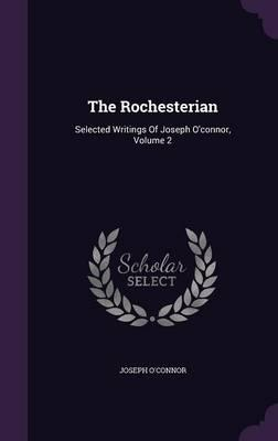 The Rochesterian: Selected Writings of Joseph O'Connor,Volume2