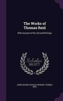 The Works of Thomas Reid: With Account of His LifeandWritings