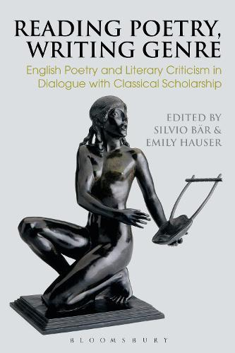 Reading Poetry, Writing Genre: English Poetry and Literary Criticism in Dialogue with Classical Scholarship