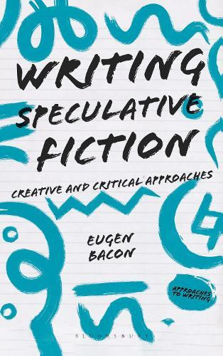 Writing Speculative Fiction: Creative and Critical Approaches