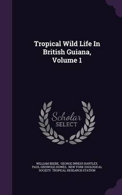 Tropical Wild Life in British Guiana,Volume1
