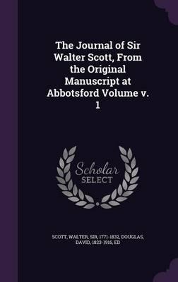 The Journal of Sir Walter Scott, from the Original Manuscript at Abbotsford VolumeV.1