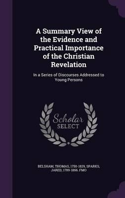 A Summary View of the Evidence and Practical Importance of the Christian Revelation: In a Series of Discourses Addressed toYoungPersons